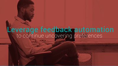 Leberage Feedback Automation to Discover Preferences