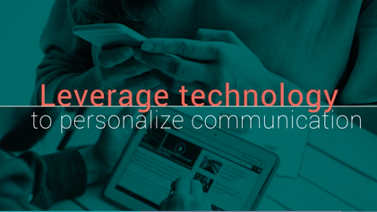 Leerage Technology to Personalize Communication